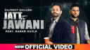 jatt-te-jawani-dilpreet-dhillon-ft-karan-aujla Video