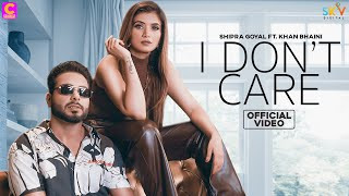 i-dont-care-shipra-goyal-ft-khan-bhaini Video Download